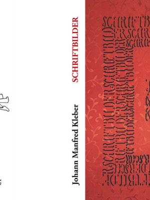 Umschlag: Johann Manfred Kleber - Schriftbilder. Skripturale Kunst